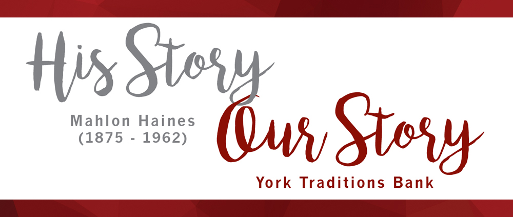 His Story. Mahlon Haines. Our Story. York Traditions Bank.